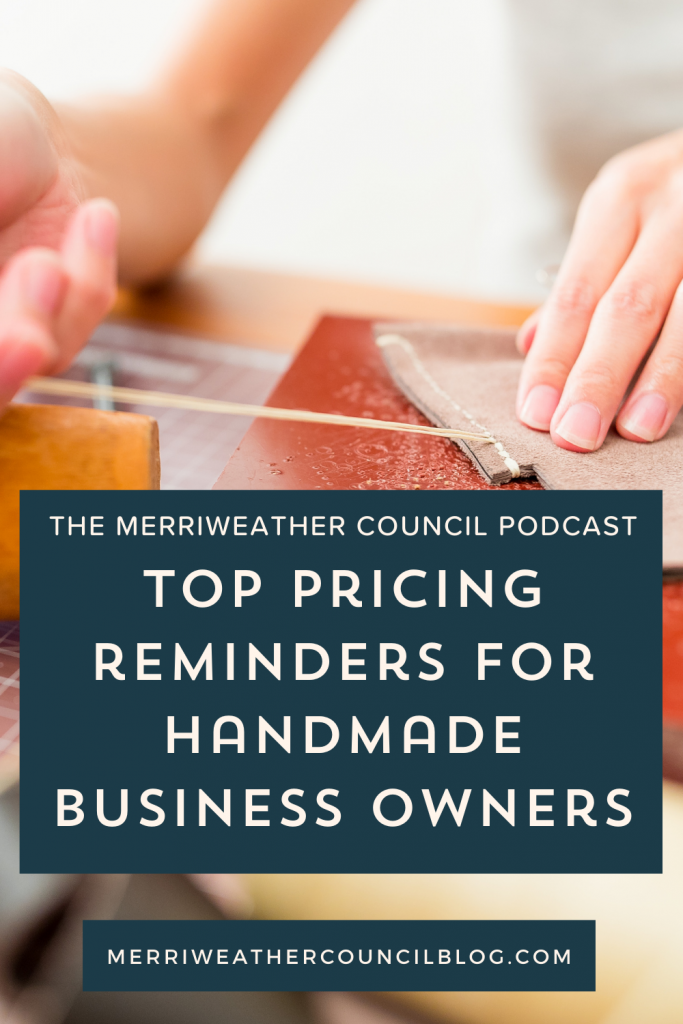 pricing reminders for handmade business owners title graphic | merriweather council podcast episode 144