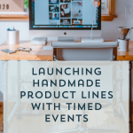 Launching Handmade Product Lines with Timed Events | Episode 154
