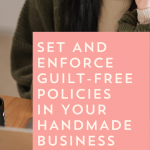 Set and Enforce Guilt-Free Business Policies in Your Handmade Business | Episode 155