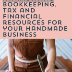 3 Non-Intimidating Bookkeeping, Tax, and Financial Resources for Your Handmade Business